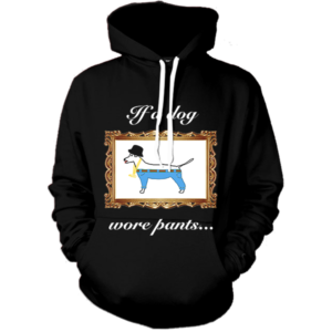 If a dog wore pants hoodie