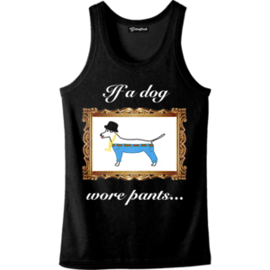 If a dog wore pants tank