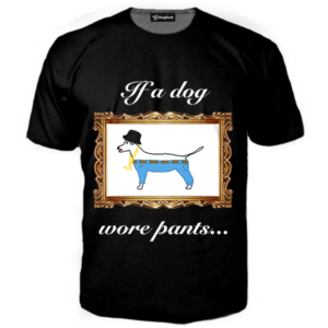 If a dog wore pants tee