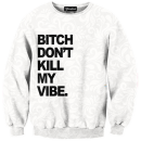 bitch dont kill my vibe crewneck