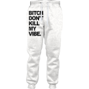 bitch dont kill my vibe joggers